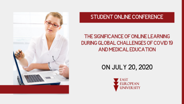 Student Online Conference: ''The Significance of Online Learning during Global Challenges of COVID 19 and Medical Education''