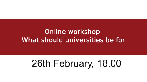 """Online workshop """"What should universities be for"""""""