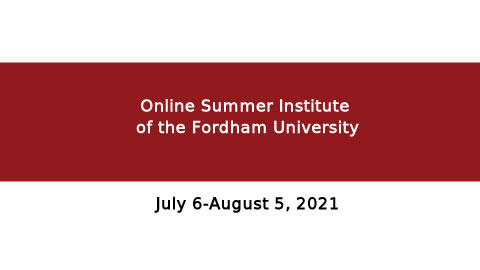 Online Summer Institute of the Fordham University July 6-August 5, 2021