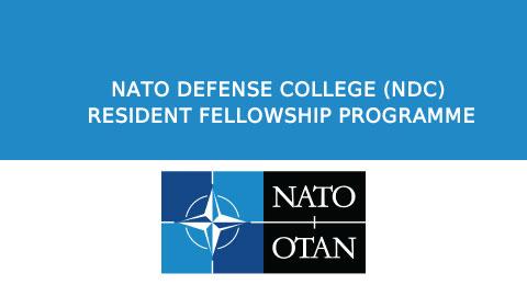 NATO DEFENSE COLLEGE (NDC) RESIDENT FELLOWSHIP PROGRAMME