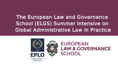 The European Law and Governance School (ELGS) Summer Intensive on Global Administrative Law in Practice